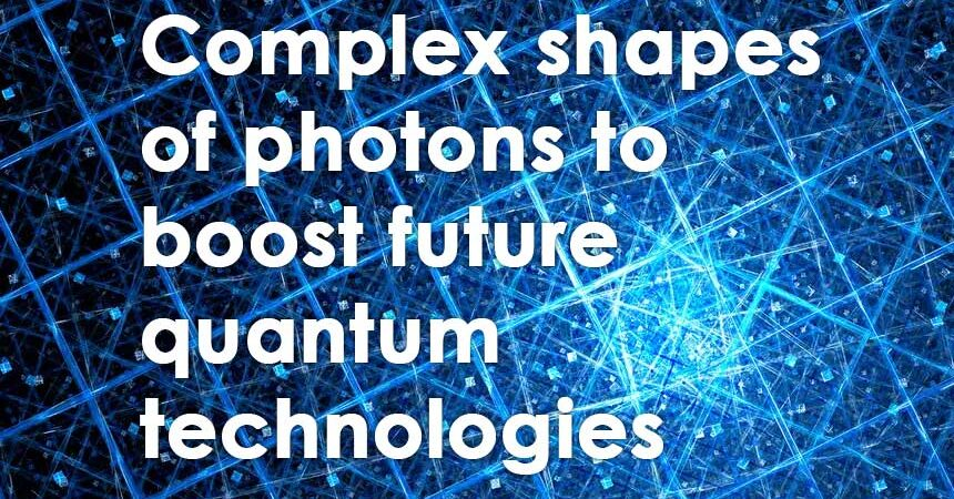 Complex shapes of photons to boost future quantum technologies
